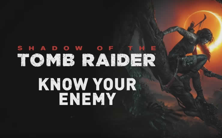 Shadow of the Tomb Raider: Know Your Enemy Trailer released