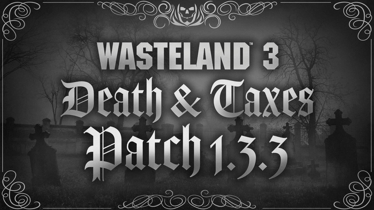 Wasteland 3 Update 1.14 – Death & Taxes Patch Notes
