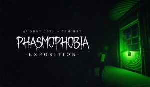 Phasmophobia Exposition Update